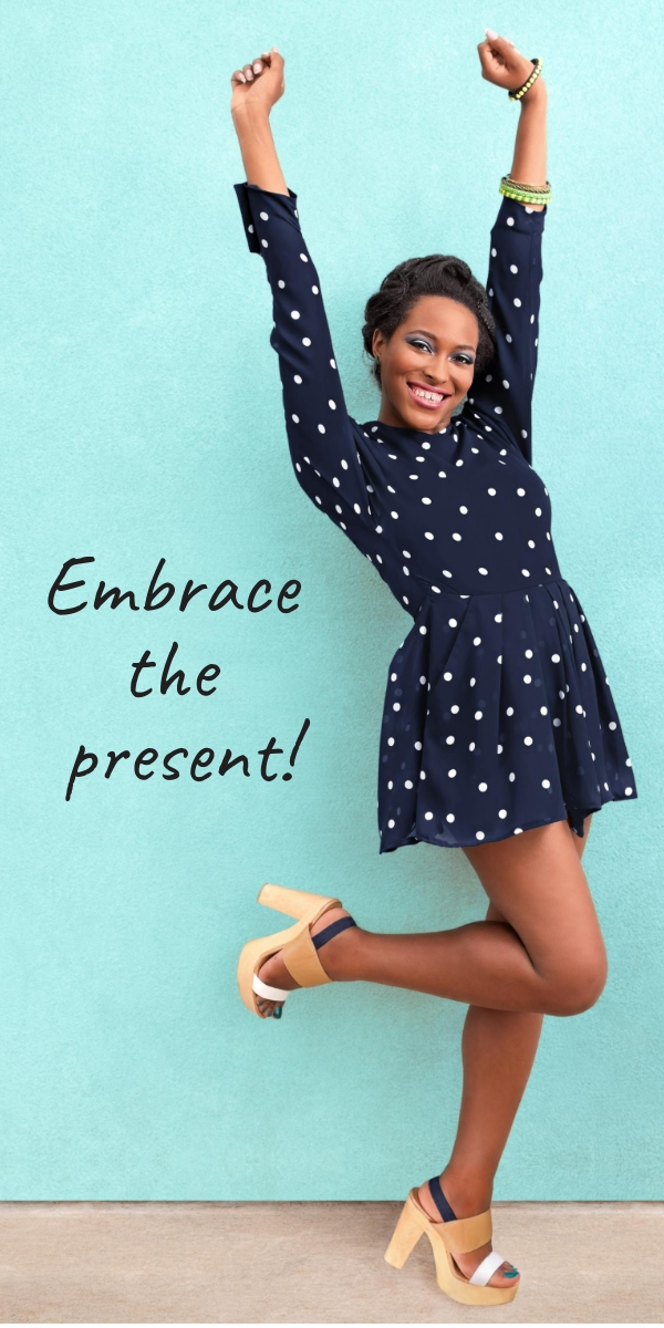 Embrace the present